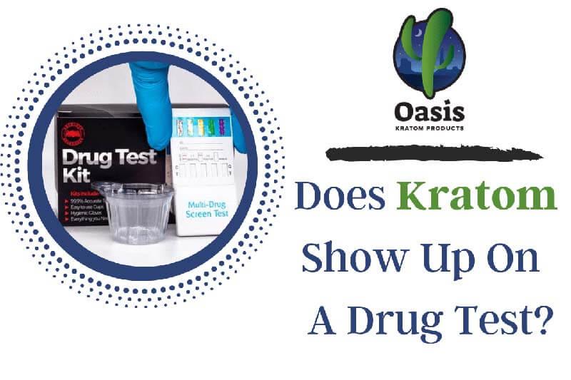 Does Kratom Show Up On A Drug Test - by Oasis Kratom
