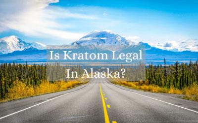 Is Kratom Legal In Alaska - Oasis Kratom