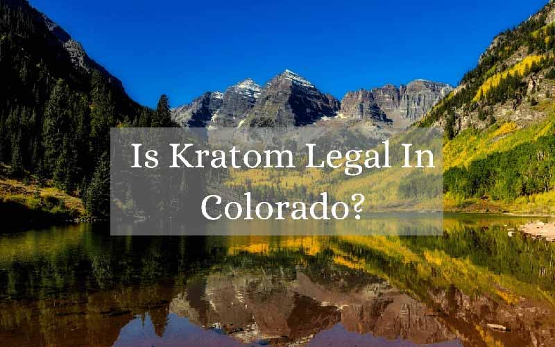 Is Kratom Legal In Colorado - by Oasis Kratom