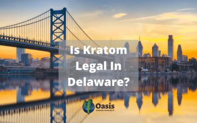 Is Kratom Legal In Delaware - Oasis Kratom