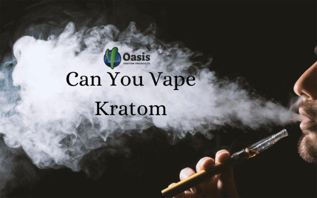 can you vape kratom-oasis kratom