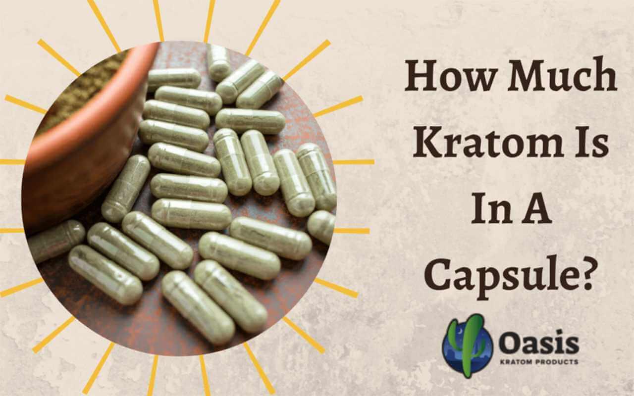 how much kratom is in a capsule-oasis kratom