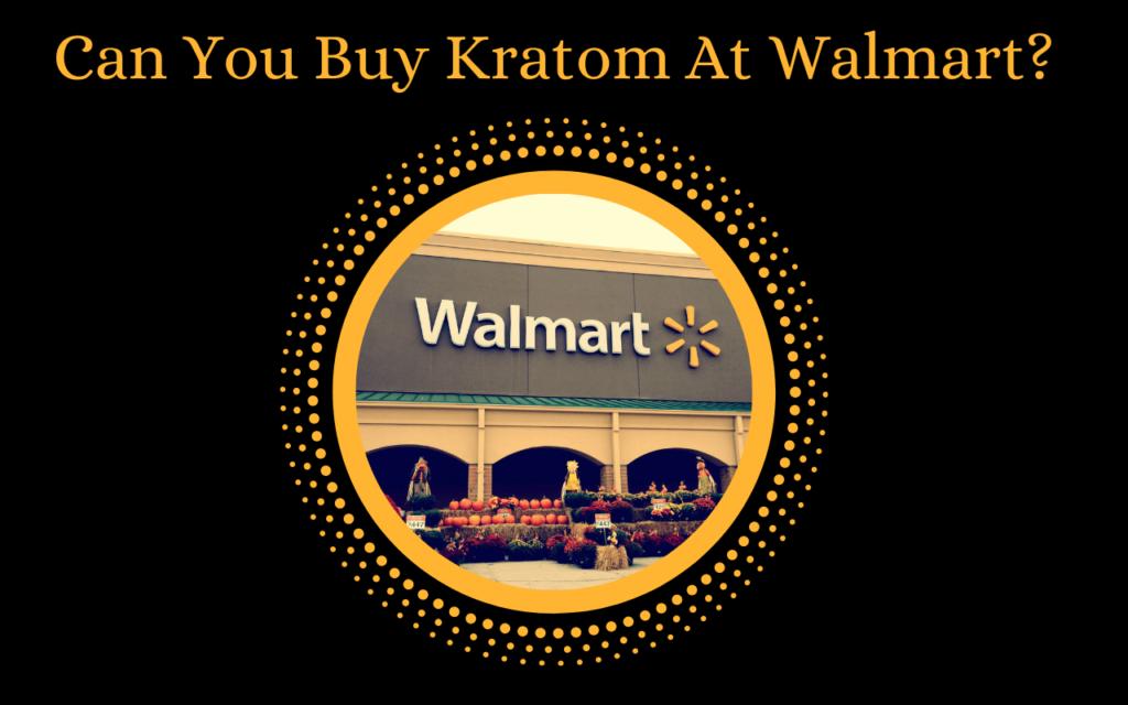 Can You Buy Kratom At Walmart