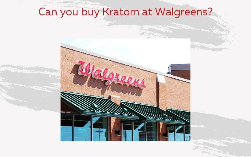 Can you buy Kratom at Walgreens - by Oasis Kratom