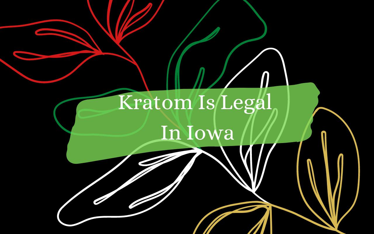 Yes Kratom Is Legal In Iowa