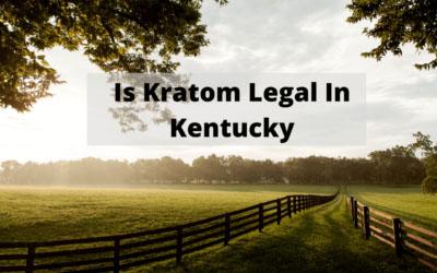 Is Kratom Legal In Kentucky - Oasis Kratom