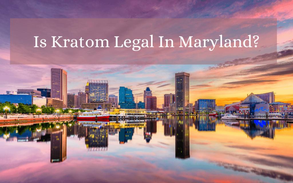 Is kratom legal in Maryland