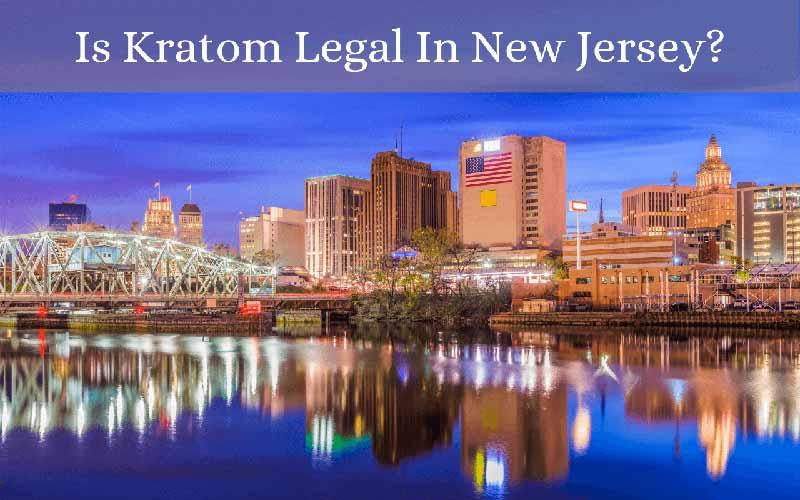 Is Kratom Legal In New Jersey - by Oasis Kratom