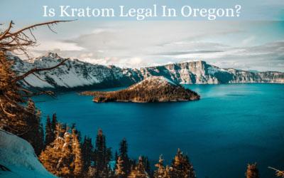 Is Kratom Legal In Oregon - Oasis Kratom