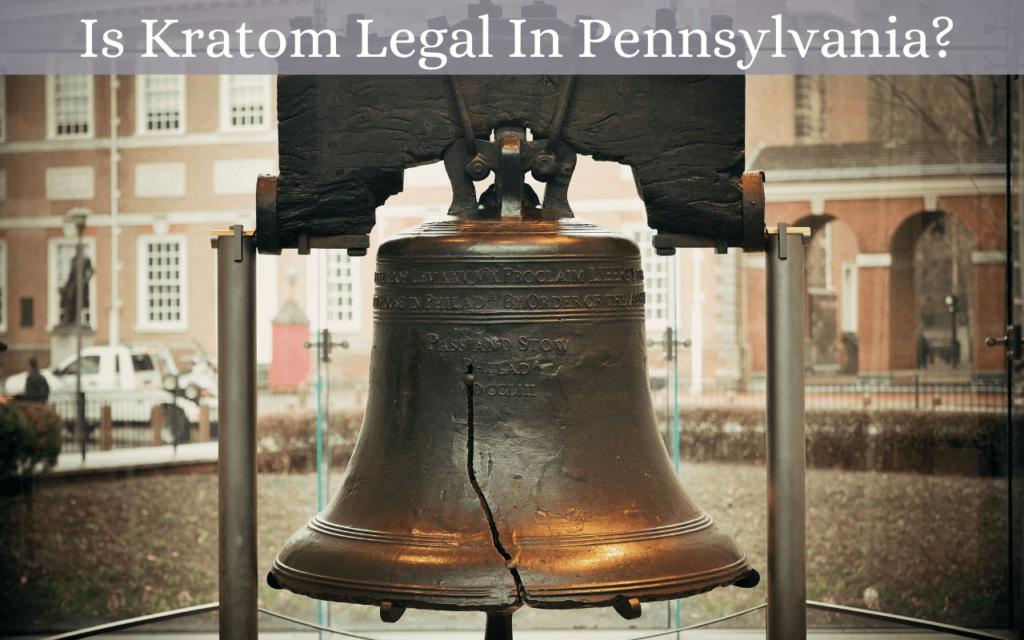 Is Kratom Legal In Pennsylvania?