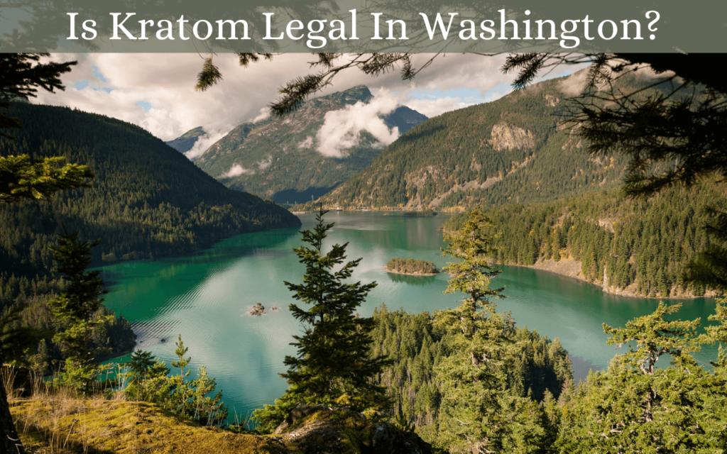 Is Kratom Legal In Washington