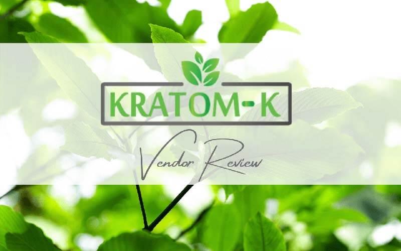 Kratom-K Vendor Review - by Oasis Kratom