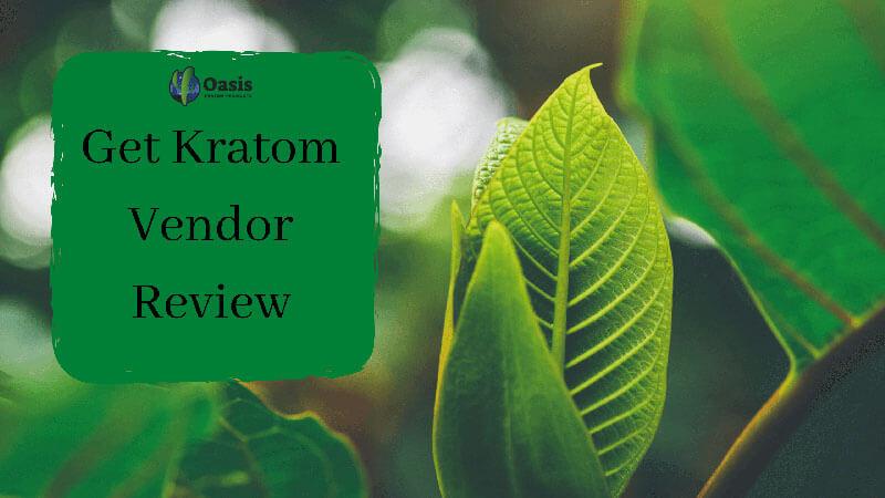 Get Kratom Vendor Review - by Oasis Kratom