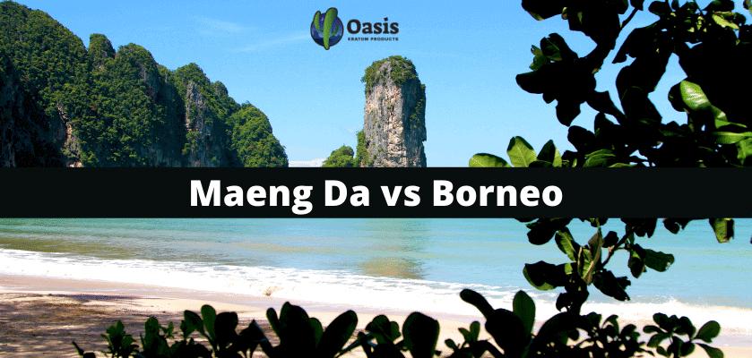 Maeng Da vs Borneo