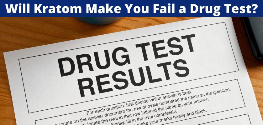 Will Kratom Make You Fail a Drug Test?