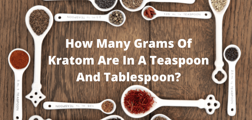 How Many Grams Of Kratom Are In A Teaspoon And Tablespoon?