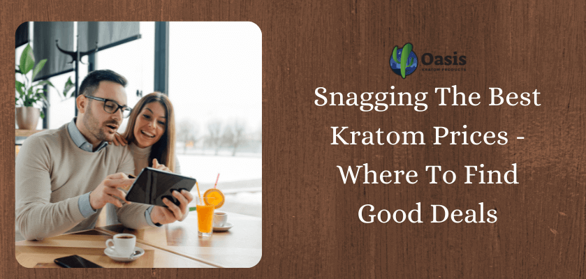 Snagging The Best Kratom Prices - Where To Find Good Deals