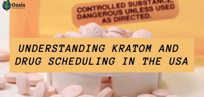 Understanding Kratom and Drug Scheduling In The USA